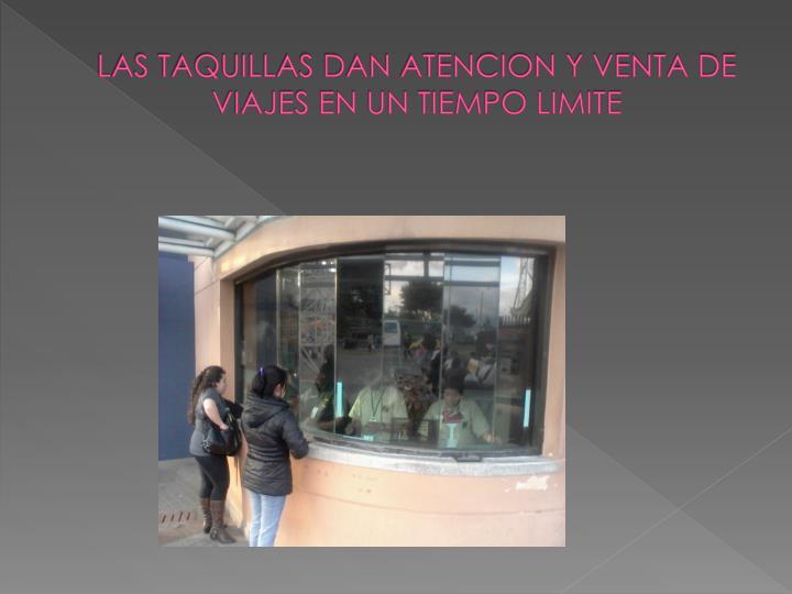 LAS TAQUILLAS DAN ATENCION Y VENTA DE VIAJES EN UN TIEMPO LIMITE