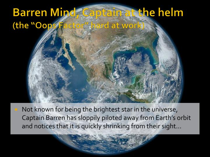 Barren mind captain at the helm the oops factor hard at work