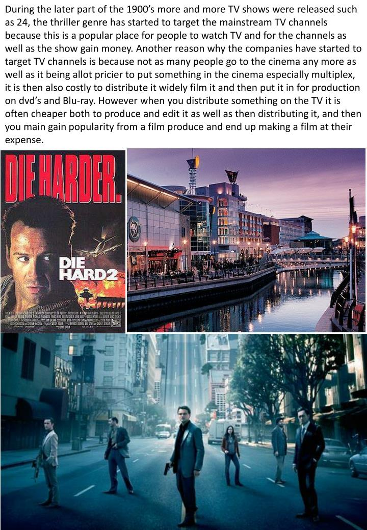 During the later part of the 1900's more and more TV shows were released such as 24, the thriller ...
