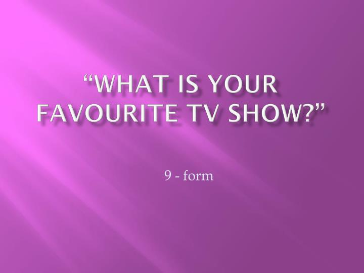 what is your favourite tv show n.
