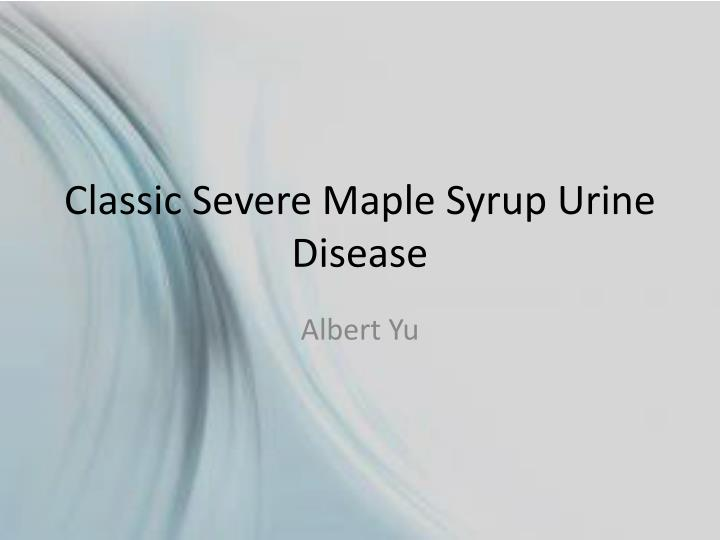 classic severe maple syrup urine disease n.