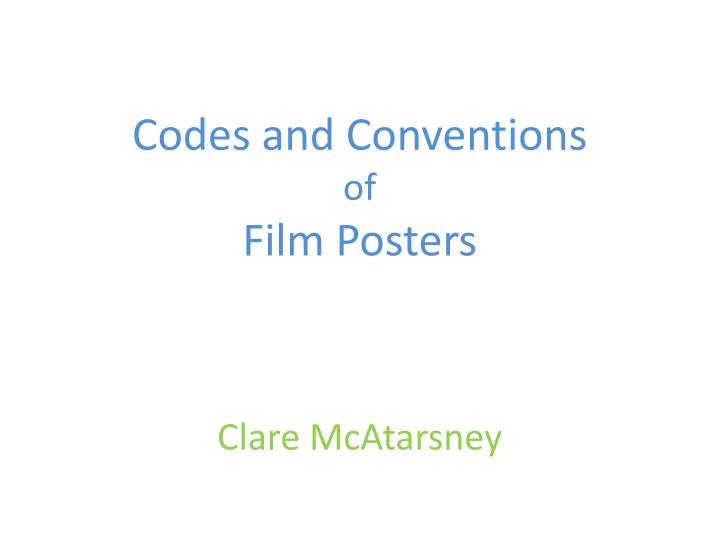 Codes and conventions of film posters clare mcatarsney