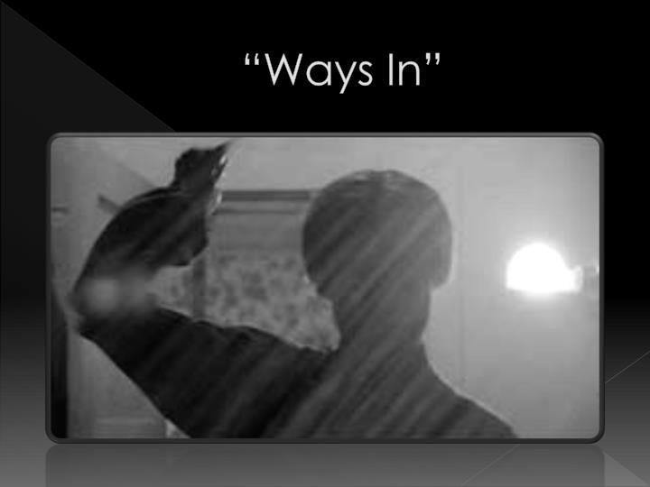 """""""Ways In"""""""