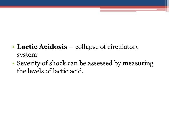 Lactic Acidosis –