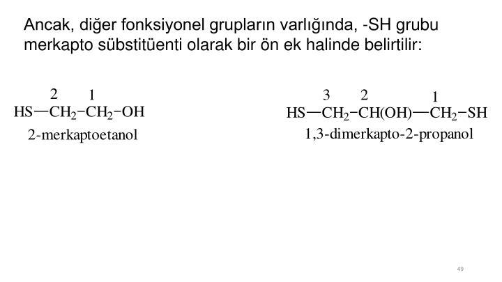Ancak, diğer fonksiyonel grupların varlığında, -SH grubu