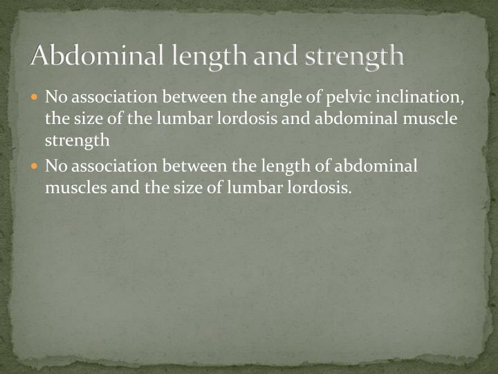 Abdominal length and strength