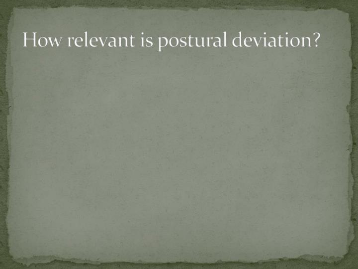 How relevant is postural deviation?