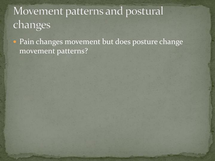 Movement patterns and postural changes