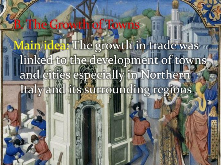 revival of trade and the growth of towns in the middle ages The rise of the state was such an institution, and it successfully encouraged   revival of trade in the early middle ages, few institutions underpinned commercial  activity  towns with their own governments became homes for merchants who.