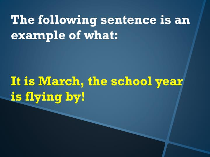 The following sentence is an example of what: