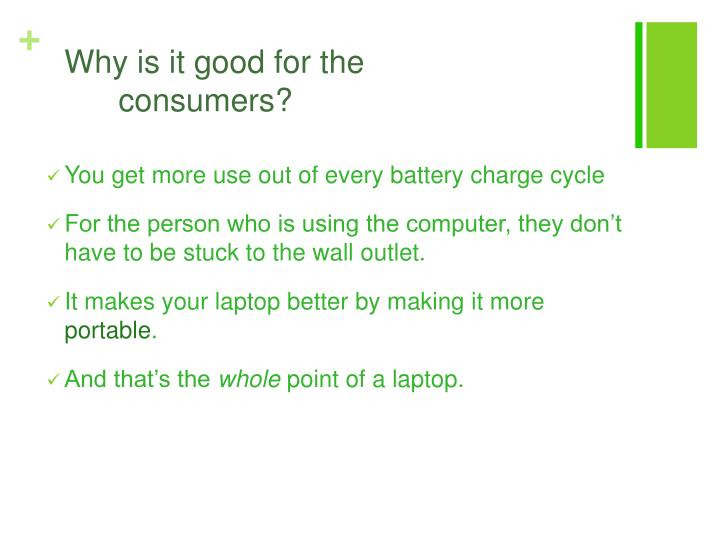 Why is it good for the      	consumers?
