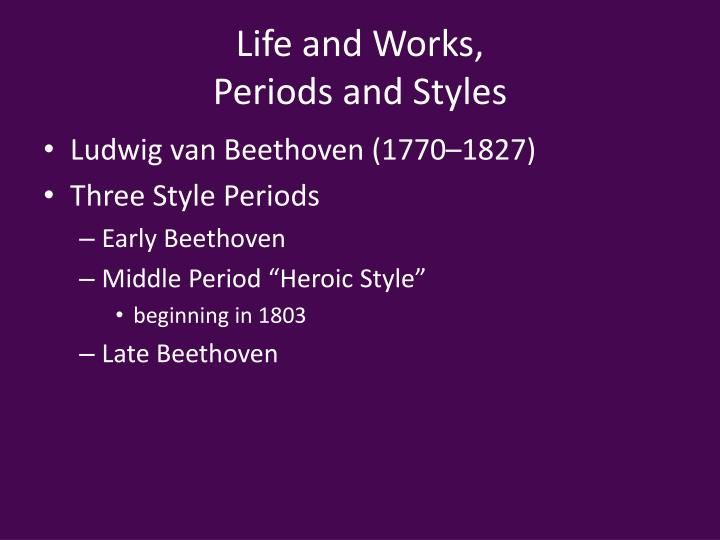 Life and works periods and styles