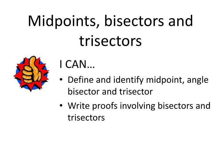 Midpoints bisectors and trisectors