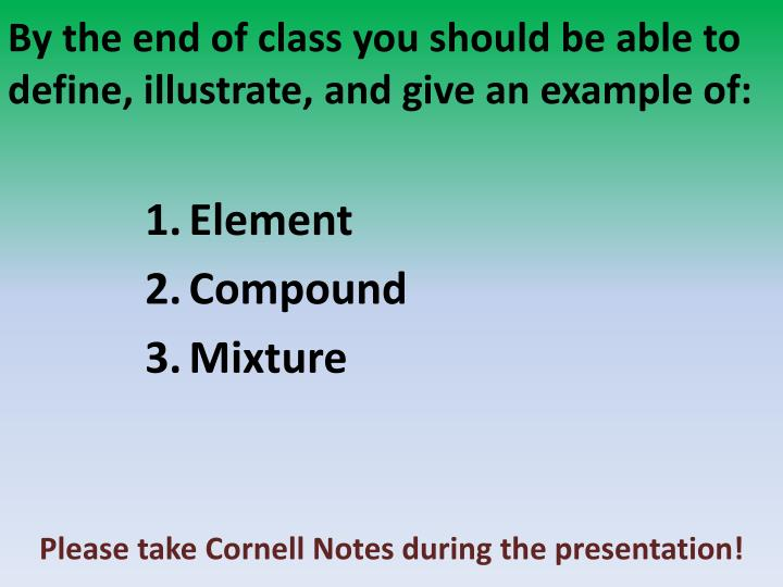 By the end of class you should be able to define illustrate and give an example of