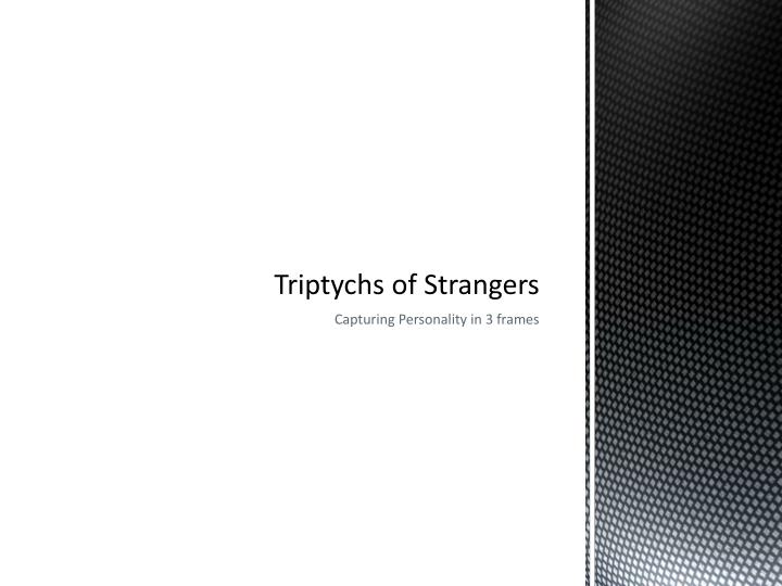 Triptychs of strangers