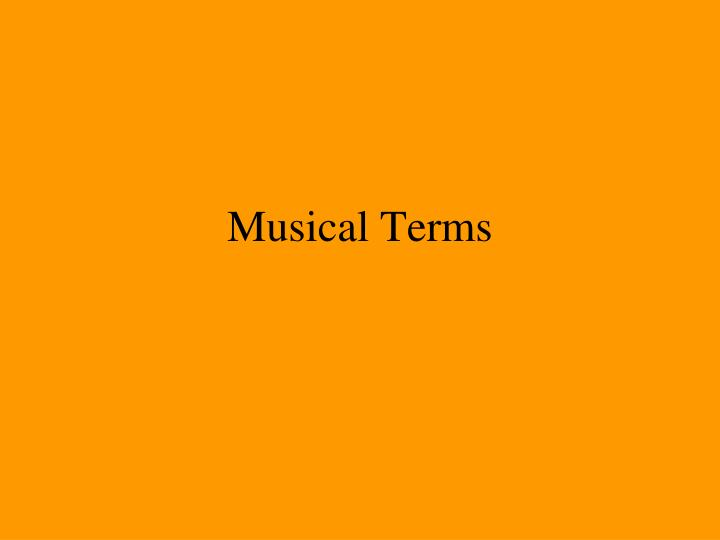 musical terms Glossary of musical terms 132 c cadence: a melodic or harmonic punctuation mark at the end of a phrase, major section or entire work cadenza: an unaccompanied section of virtuosic display played by a soloist in a concerto.