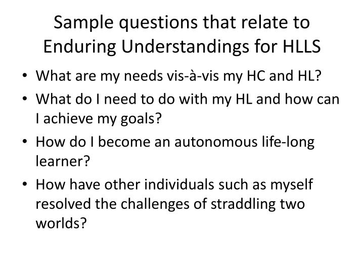 Sample questions that relate to Enduring Understandings for HLLS