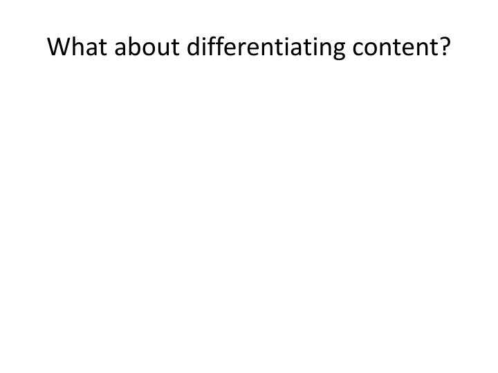 What about differentiating content?