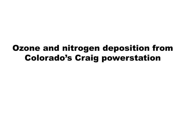 Ozone and nitrogen deposition from Colorado's Craig