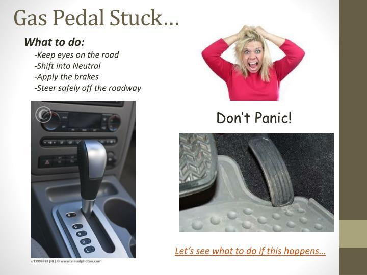 Gas Pedal Stuck…