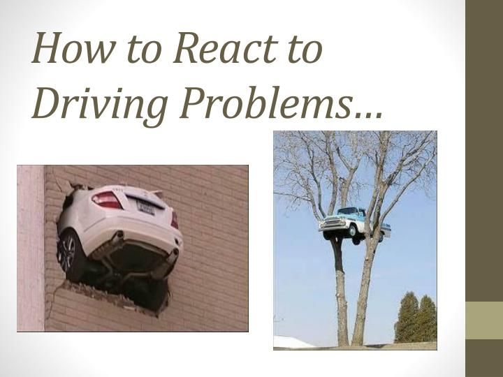 How to React to Driving Problems…