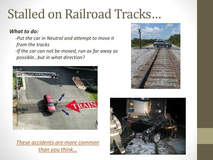 Stalled on Railroad Tracks…