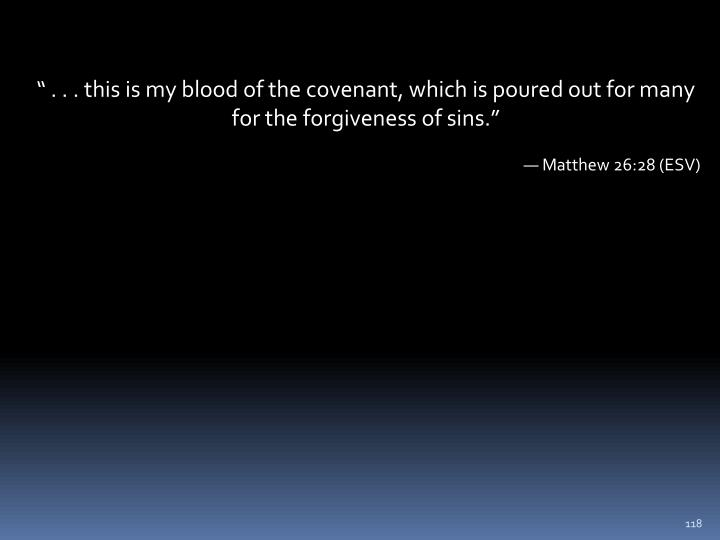 """ . . . this is my blood of the covenant, which is poured out for many for the forgiveness of sins."""