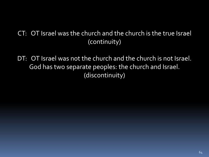 CT:   OT Israel was the church and the church is the true Israel