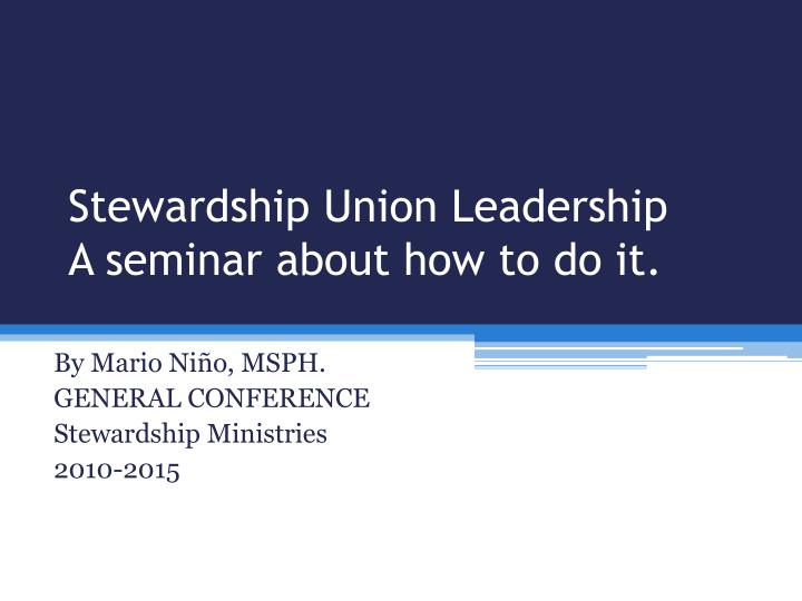 stewardship union leadership a seminar about how to do it n.