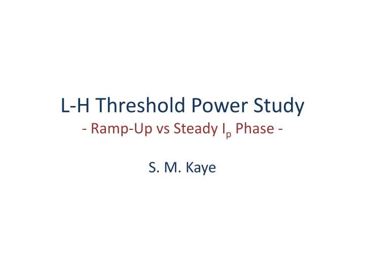 L h threshold power study ramp up vs steady i p phase