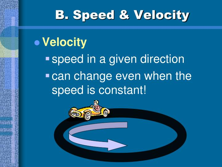 B. Speed & Velocity