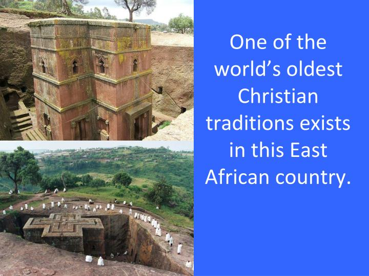 One of the world's oldest Christian traditions exists in this East African country.