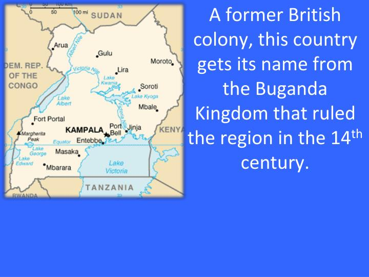 A former British colony, this country gets its name from the Buganda Kingdom that ruled the region in the 14