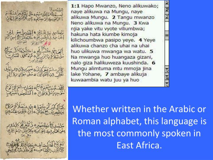 Whether written in the Arabic or Roman alphabet, this language is the most commonly spoken in East Africa.