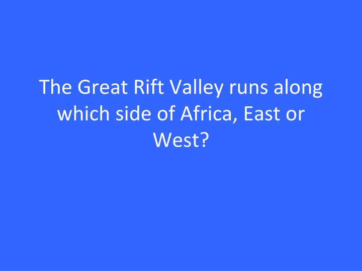 The great rift valley runs along which side of africa east or west