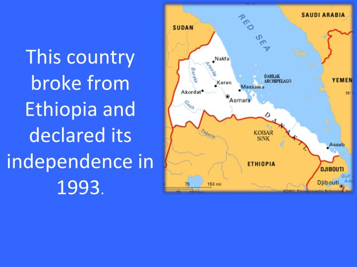This country broke from Ethiopia and declared its independence in 1993
