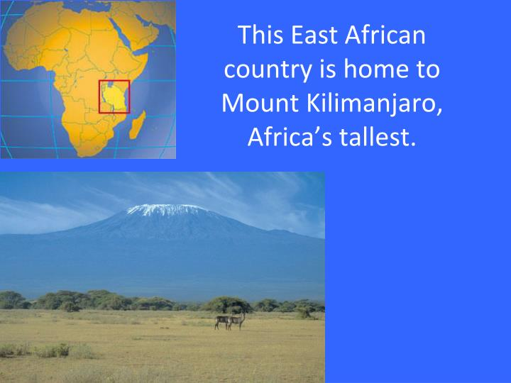 This East African country is home to Mount Kilimanjaro, Africa's tallest.