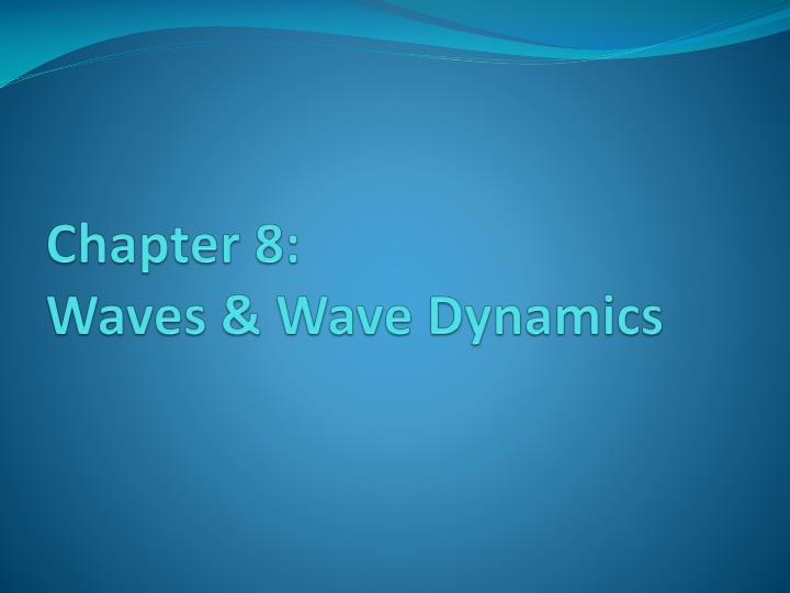 Ppt chapter 8 waves amp wave dynamics powerpoint presentation chapter 8 waves wave dynamics publicscrutiny Gallery