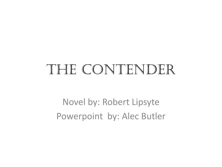 an overview of the contender by robert lipsyte The breakthrough modern sports novel the contender book overview the contender by robert lipsyte we'd love you to buy this book, and hope you find this.