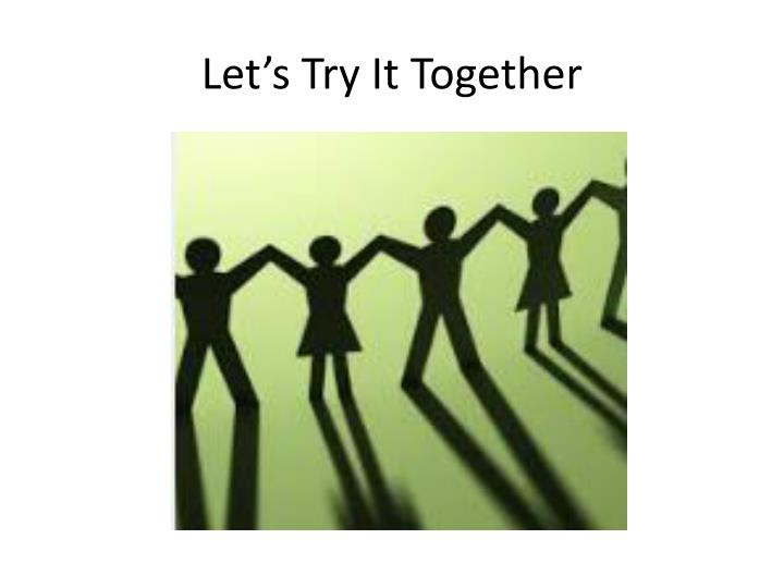 Let's Try It Together