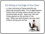 22 sitting on the edge of your chair