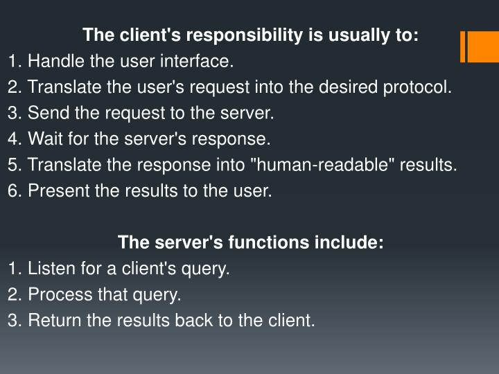 The client's responsibility is usually to: