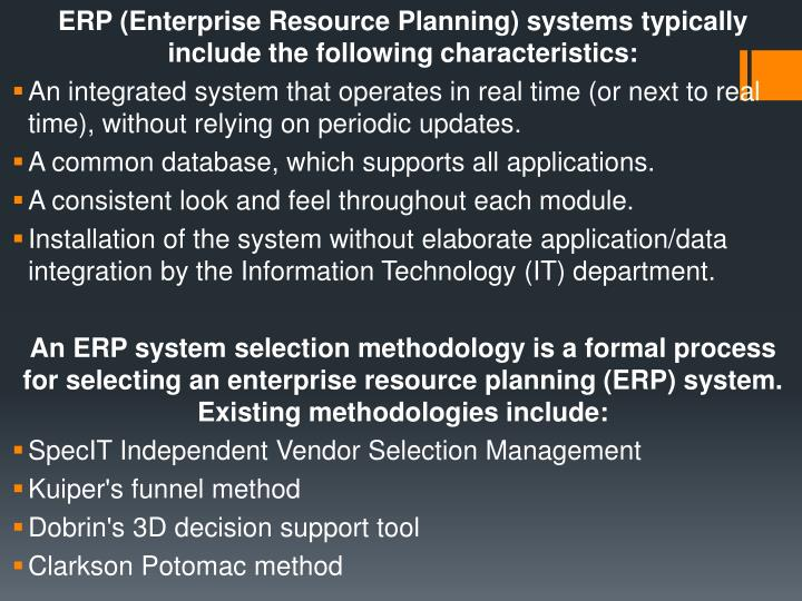 ERP (Enterprise Resource Planning) systems typically include the following characteristics: