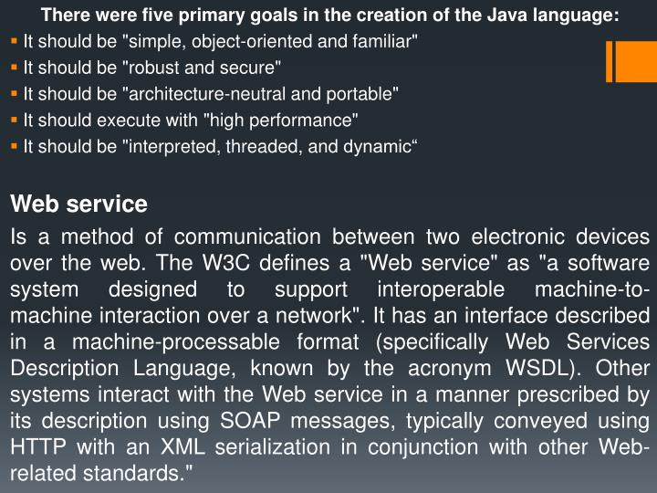 There were five primary goals in the creation of the Java language