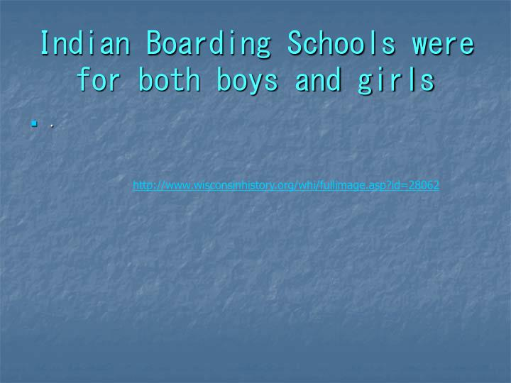 Indian Boarding Schools were for both boys and girls
