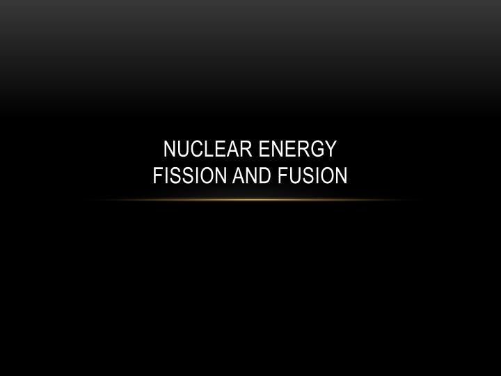 Nuclear energy fission and fusion