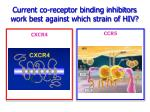 current co receptor binding inhibitors work best against which strain of hiv