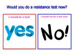 would you do a resistance test now