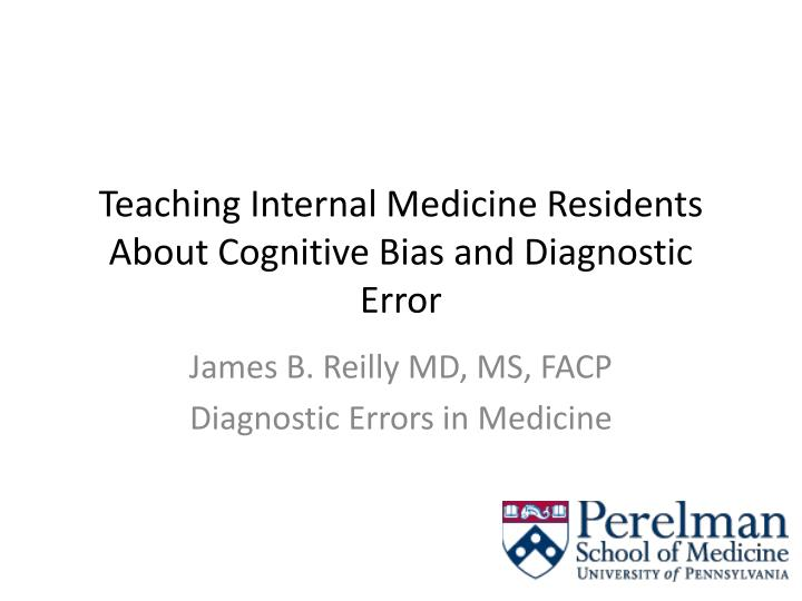 Teaching internal medicine residents about cognitive bias and diagnostic error