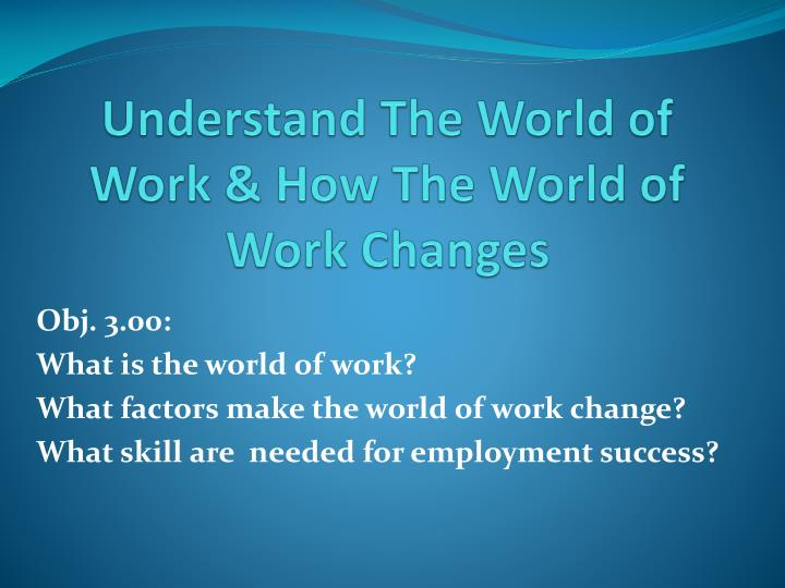 understand the world of work how the world of work changes n.